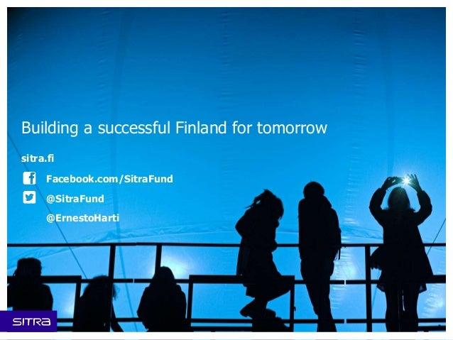 Building a successful Finland for tomorrow  sitra.fi  Facebook.com/SitraFund  @SitraFund  @ErnestoHarti