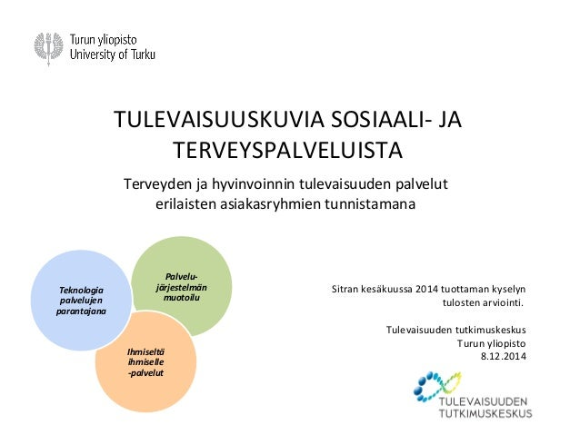 TULEVAISUUSKUVIA SOSIAALI- JA TERVEYSPALVELUISTA Terveyden ja hyvinvoinnin tulevaisuuden palvelut erilaisten asiakasryhmie...