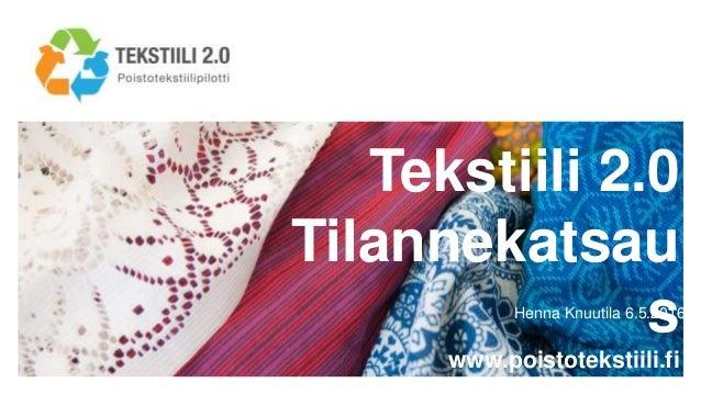 Tekstiili 2.0 Tilannekatsau s www.poistotekstiili.fi Henna Knuutila 6.5.2016