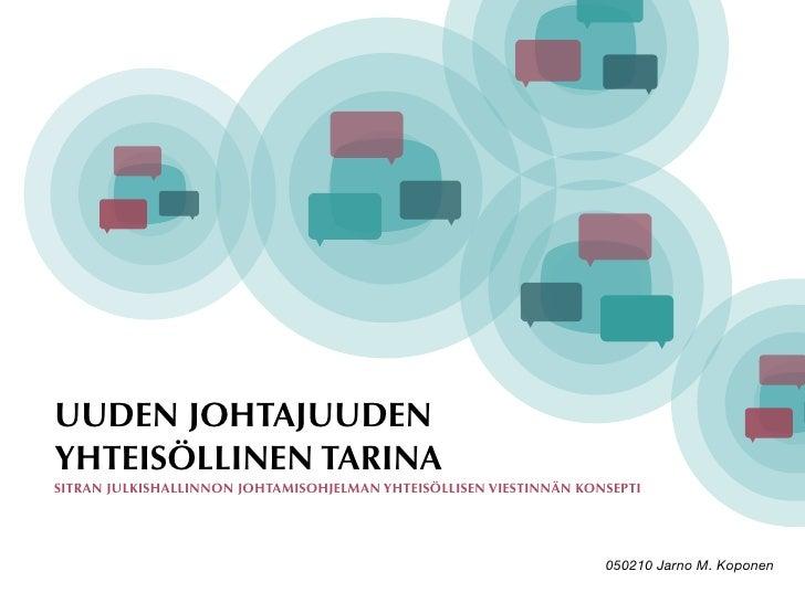 UUDEN JOHTAJUUDEN YHTEISÖLLINEN TARINA SITRAN JULKISHALLINNON JOHTAMISOHJELMAN YHTEISÖLLISEN VIESTINNÄN KONSEPTI          ...