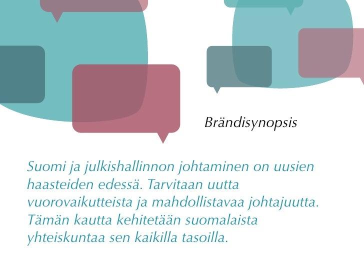 Brändisynopsis   Suomi ja julkishallinnon johtaminen on uusien haasteiden edessä. Tarvitaan uutta vuorovaikutteista ja mah...