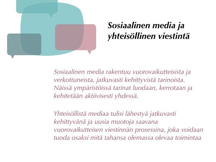 Sosiaalinen media ja                    yhteisöllinen viestintä    Sosiaalinen media rakentuu vuorovaikutteisista ja verko...