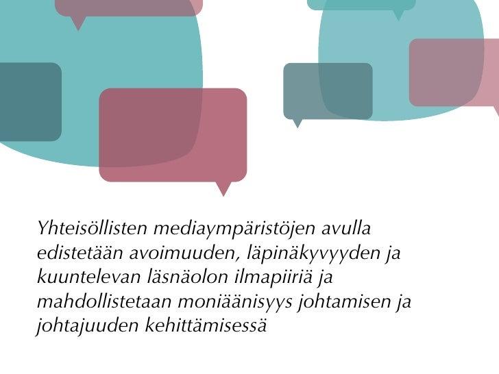Yhteisöllisten mediaympäristöjen avulla edistetään avoimuuden, läpinäkyvyyden ja kuuntelevan läsnäolon ilmapiiriä ja mahdo...