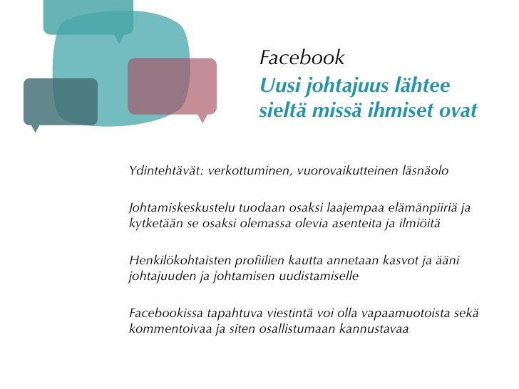 Facebook                       Uusi johtajuus lähtee                       sieltä missä ihmiset ovat  Ydintehtävät: verkot...