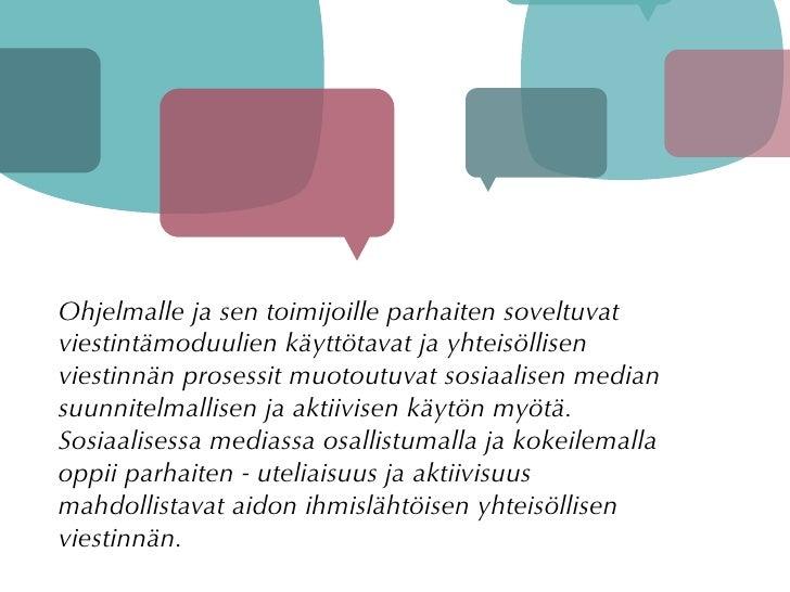 Ohjelmalle ja sen toimijoille parhaiten soveltuvat viestintämoduulien käyttötavat ja yhteisöllisen viestinnän prosessit mu...