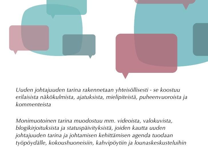 Uuden johtajuuden tarina rakennetaan yhteisöllisesti - se koostuu erilaisista näkökulmista, ajatuksista, mielipiteistä, pu...