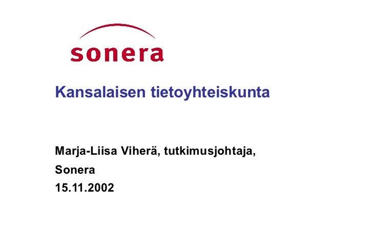 Kansalaisen tietoyhteiskunta Marja-Liisa Viherä, tutkimusjohtaja, Sonera 15.11.2002
