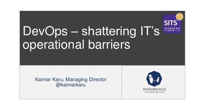 DevOps – shattering IT'soperational barriersKaimar Karu, Managing Director@kaimarkaru