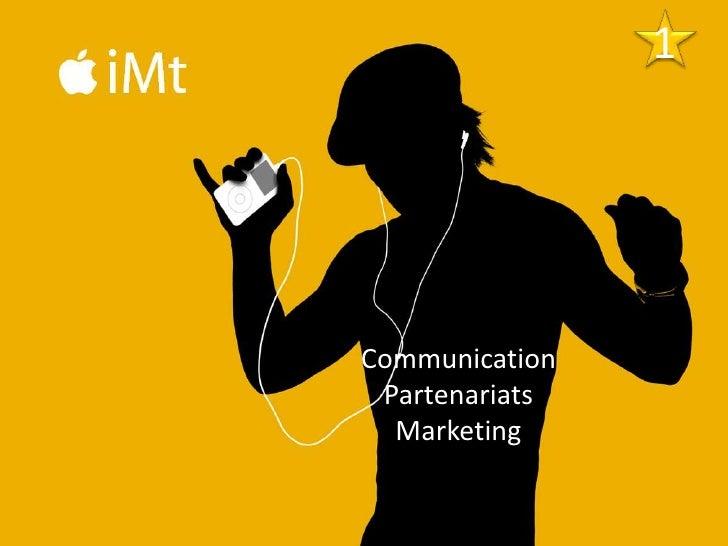 1<br />Communication<br />Partenariats<br />Marketing<br />