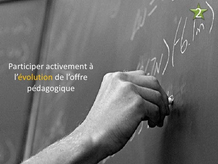 2<br />2<br />Participer activement à l'évolution de l'offre pédagogique<br />