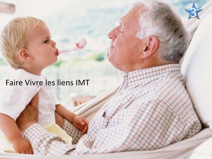 3<br />Faire Vivre les liens IMT<br />