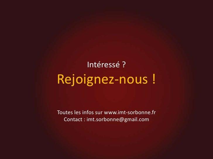 Intéressé ?<br />Rejoignez-nous !<br />Toutes les infos sur www.imt-sorbonne.fr<br />Contact : imt.sorbonne@gmail.com<br />