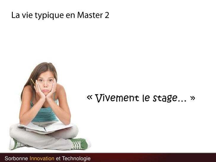 La vie typique en Master 2<br />«Vivement le stage…»<br />Sorbonne Innovation et Technologie<br />