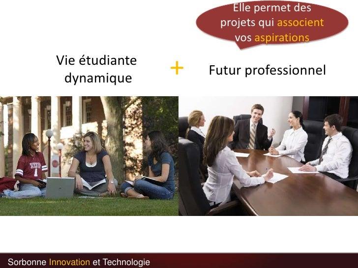 Elle permet des projets qui associent vos aspirations<br />+<br />Vie étudiante dynamique<br />Futur professionnel<br />So...