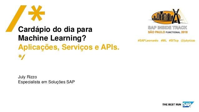 Public July Rizzo Especialista em Soluções SAP Cardápio do dia para Machine Learning? Aplicações, Serviços e APIs. #SAPLeo...
