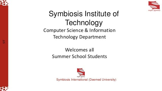 SIT Computer Science & Information Technology Department Welcomes all Summer School Students Symbiosis Institute of Techno...