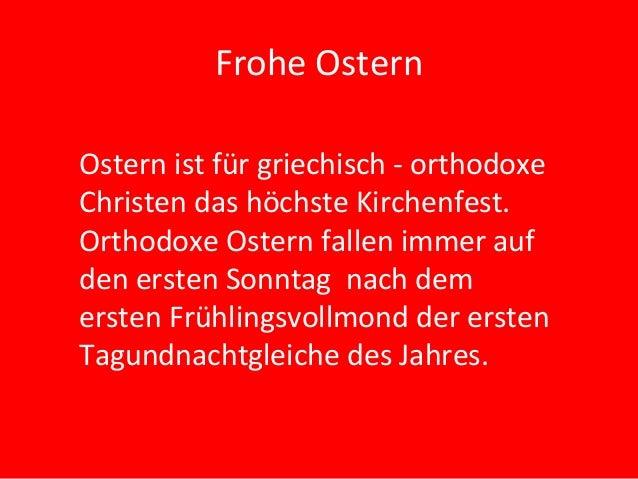 Frohe OsternOstern ist für griechisch - orthodoxeChristen das höchste Kirchenfest.Orthodoxe Ostern fallen immer aufden ers...