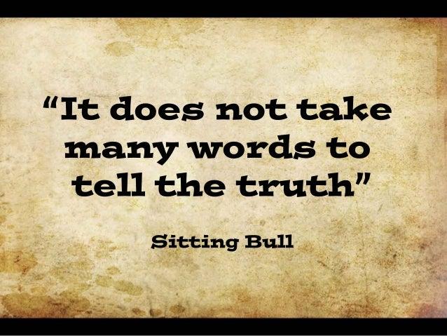 """Itdoesnottake m anywordsto tellthetruth"" SittingBull"