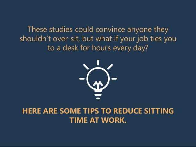 These studies could convince anyone they shouldn't over-sit, but what if your job ties you to a desk for hours every day? ...