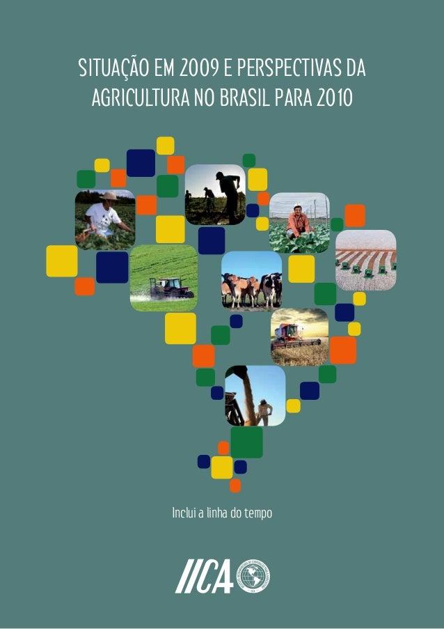 SITUAÇÃO EM 2009 E PERSPECTIVAS DAAGRICULTURA NO BRASIL PARA 2010Inclui a linha do tempo