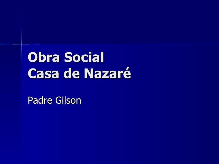 Obra Social Casa de Nazaré Padre Gilson