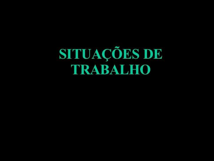 SITUAÇÕES DE TRABALHO