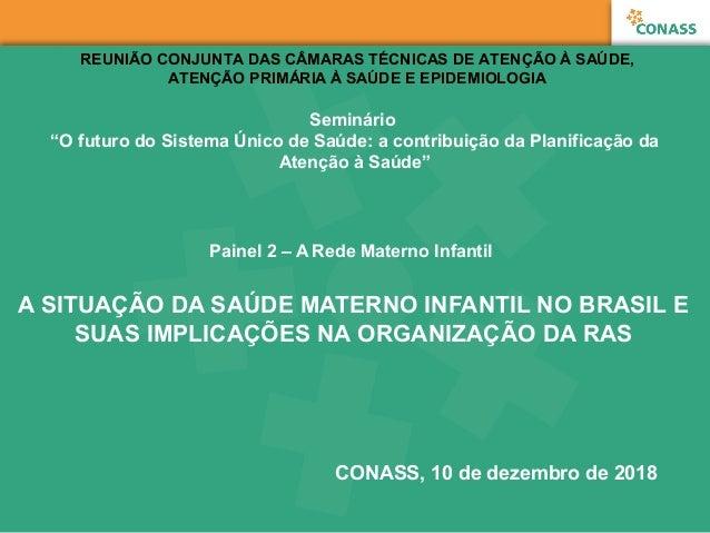 Painel 2 – A Rede Materno Infantil A SITUAÇÃO DA SAÚDE MATERNO INFANTIL NO BRASIL E SUAS IMPLICAÇÕES NA ORGANIZAÇÃO DA RAS...