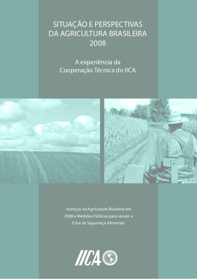 A experiência daCooperação Técnica do IICASITUAÇÃO E PERSPECTIVASDA AGRICULTURA BRASILEIRA2008Avanços na Agricultura Brasi...