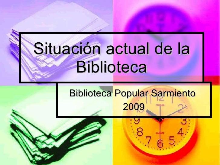 Situación actual de la Biblioteca Biblioteca Popular Sarmiento  2009