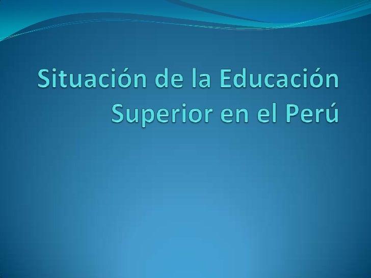 Situación de la Educación Superior en el Perú<br />