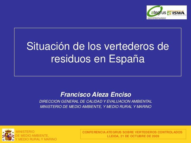 Situación de los vertederos de          residuos en España                         Francisco Aleza Enciso            DIREC...