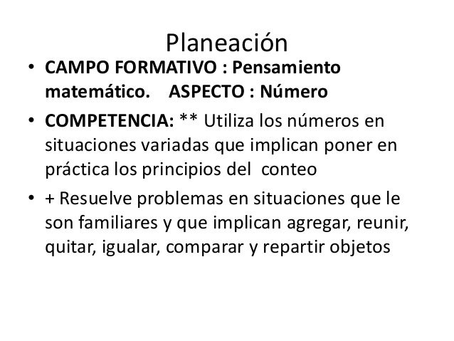 Planeación• CAMPO FORMATIVO : Pensamiento  matemático. ASPECTO : Número• COMPETENCIA: ** Utiliza los números en  situacion...