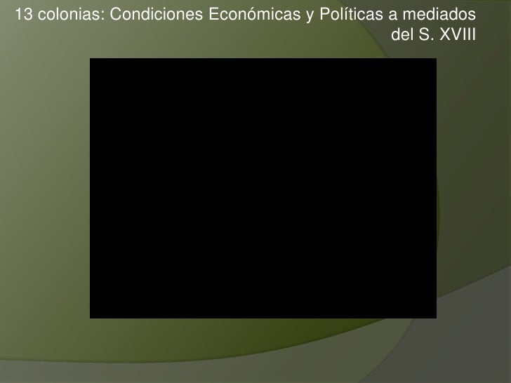 13 colonias: Condiciones Económicas y Políticas a mediados                                                del S. XVIII