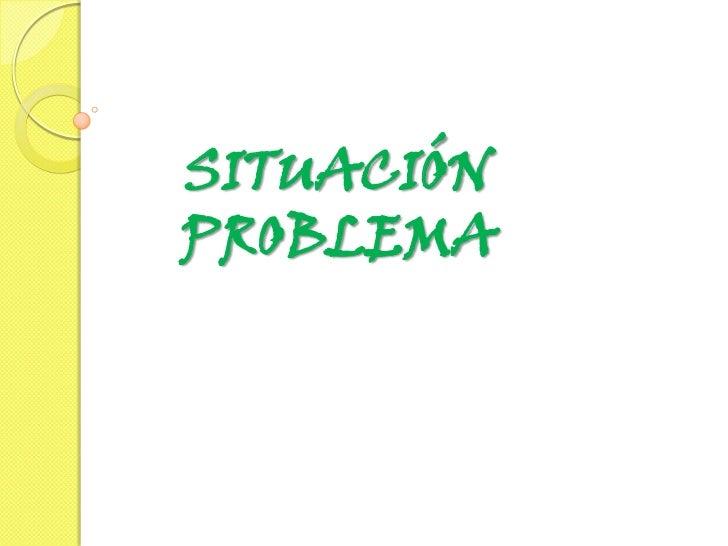 SITUACIÓN PROBLEMA<br />