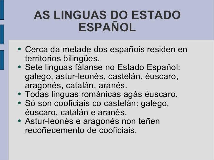 AS LINGUAS DO ESTADO ESPAÑOL <ul><li>Cerca da metade dos españois residen en territorios bilingües. </li></ul><ul><li>Sete...