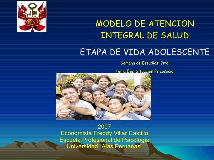 """2007 Economista Freddy Villar Castillo Escuela Profesional de Psicología Universidad """"Alas Peruanas"""" MODELO DE ATENCION IN..."""