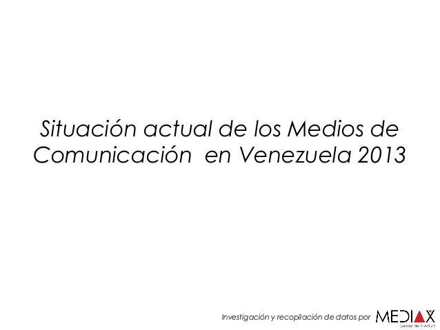 Situación actual de los Medios de Comunicación en Venezuela 2013  Investigación y recopilación de datos por