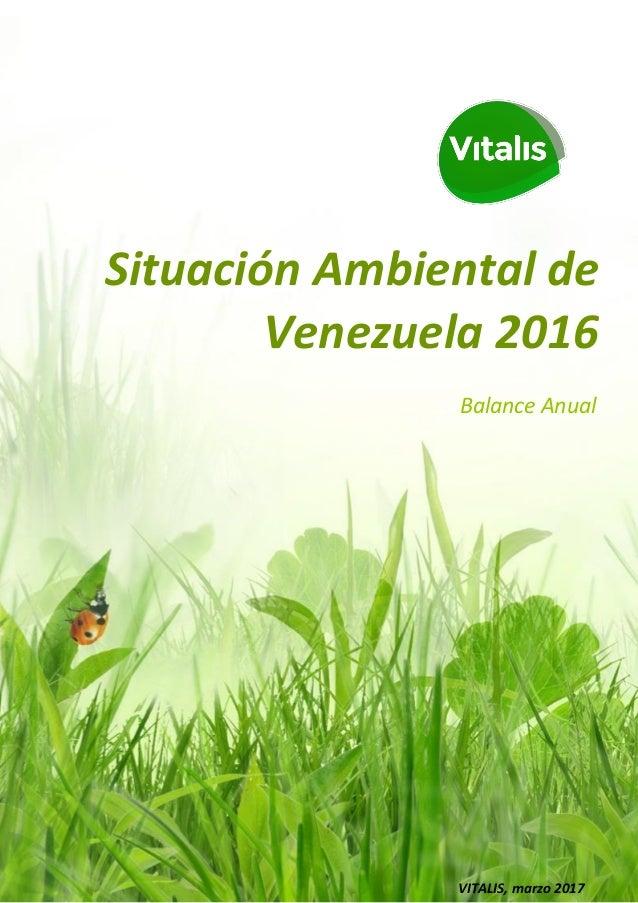 Situación Ambiental de Venezuela 2016 Balance Anual VITALIS, marzo 2017