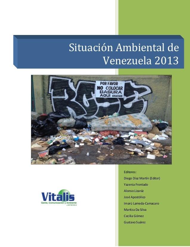 Situación Ambiental de Venezuela 2013  Editores: Diego Díaz Martín (Editor) Yazenia Frontado Alonso Lizaráz José Apostólic...