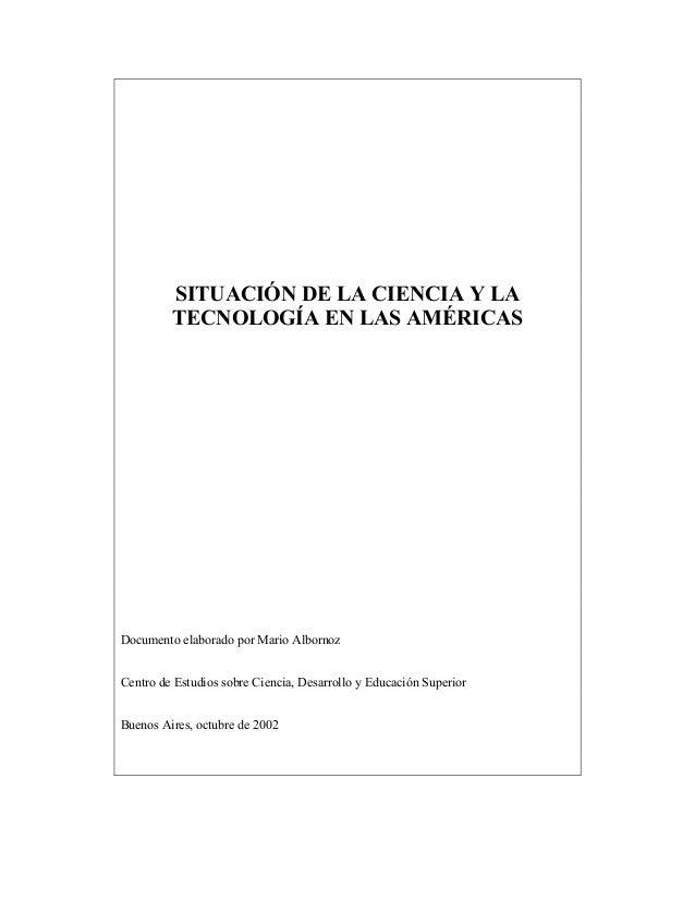 SITUACIÓN DE LA CIENCIA Y LA TECNOLOGÍA EN LAS AMÉRICAS Documento elaborado por Mario Albornoz Centro de Estudios sobre Ci...