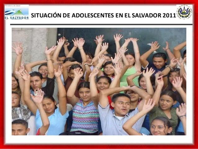 SITUACIÓN DE ADOLESCENTES EN EL SALVADOR 2011