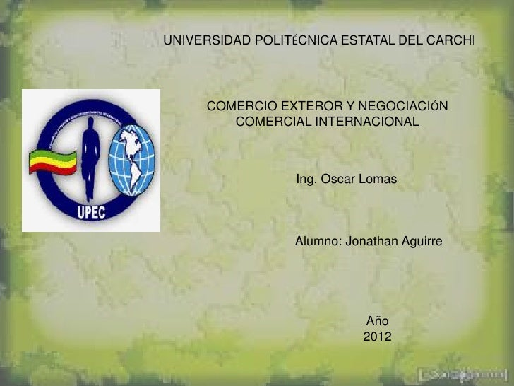 UNIVERSIDAD POLITÉCNICA ESTATAL DEL CARCHI     COMERCIO EXTEROR Y NEGOCIACIÓN        COMERCIAL INTERNACIONAL              ...