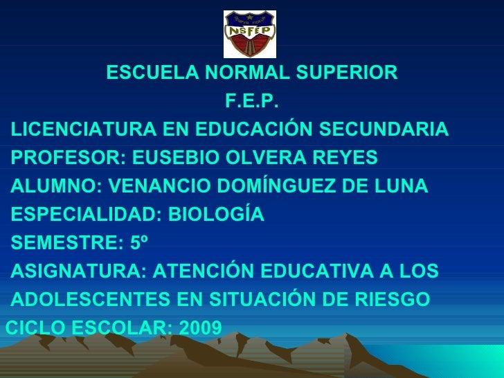 <ul><li>ESCUELA NORMAL SUPERIOR </li></ul><ul><li>F.E.P. </li></ul><ul><li>LICENCIATURA EN EDUCACIÓN SECUNDARIA </li></ul>...