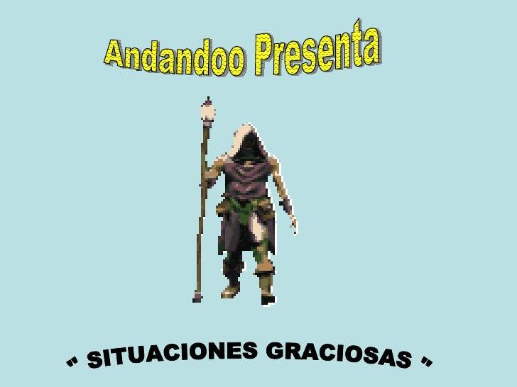 """Andandoo Presenta """" SITUACIONES GRACIOSAS """""""