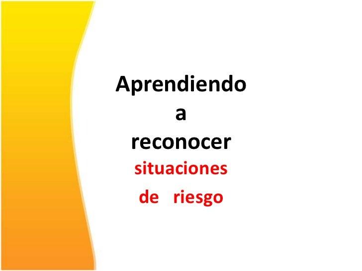 Aprendiendo     a reconocer situaciones  de riesgo