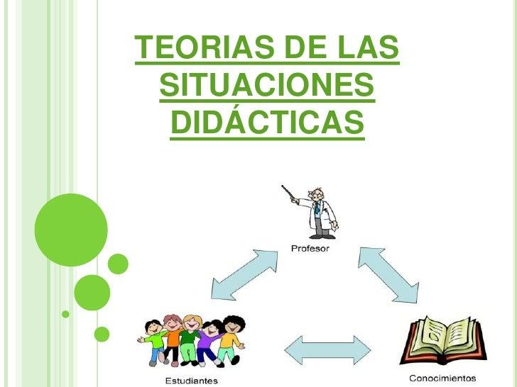 TEORIAS DE LAS SITUACIONES  DIDÁCTICAS