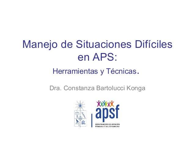 Manejo de Situaciones Difíciles en APS: Herramientas y Técnicas. Dra. Constanza Bartolucci Konga