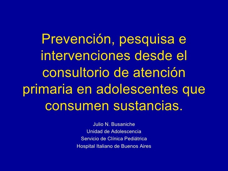 Prevención, pesquisa e intervenciones desde el consultorio de atención primaria en adolescentes que consumen sustancias. J...