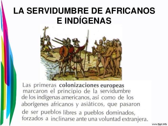 LA SERVIDUMBRE DE AFRICANOSE INDÍGENAS