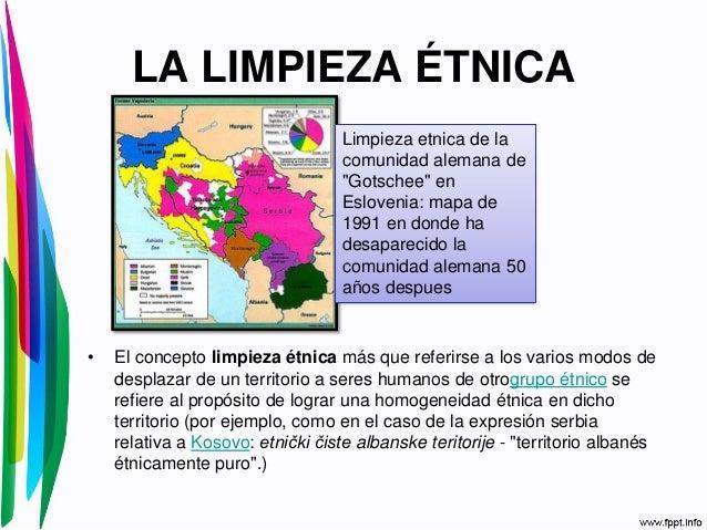LA LIMPIEZA ÉTNICA• El concepto limpieza étnica más que referirse a los varios modos dedesplazar de un territorio a seres ...